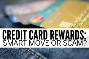 credit card rewards: smart move or scam