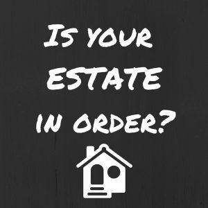 Is your ESTATEin order-