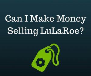 Can I make money selling lularoe?