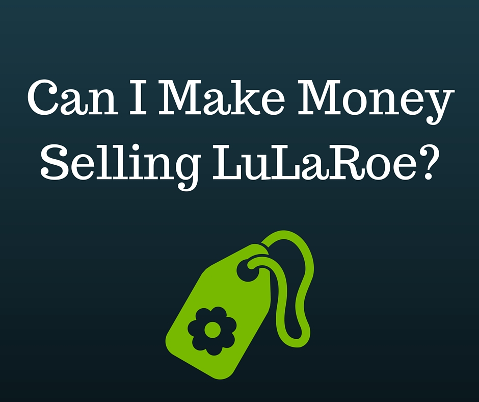Can I Make Money Selling LuLaRoe? - Counting My Pennies