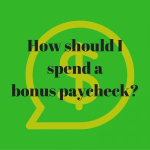 How should Ispend abonus paycheck-