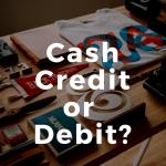 Cash, Credit, or Debit?