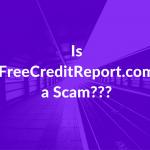 Is FreeCreditScore.Com a Scam?