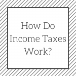 How Do Income Taxes Work?
