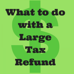 what to do with a large tax refund