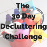The 30 Day Decluttering Challenge