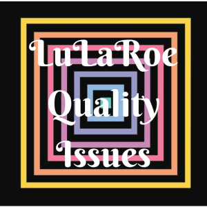 LuLaRoe Quality Issues