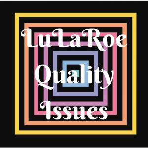 LuLaRoe Quality Issues