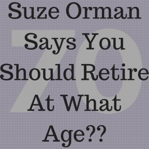 suze orman retire at 70