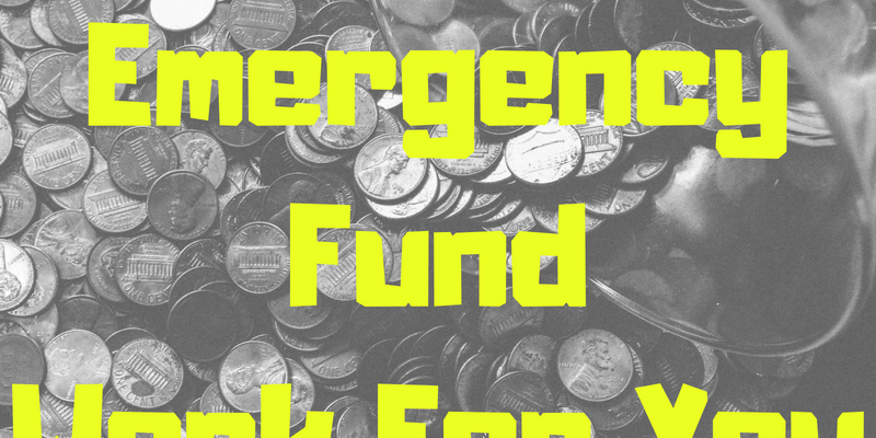Make Your Emergency Fund Work For You