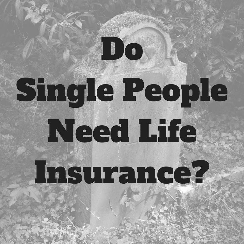 Do Single People Need Life Insurance? - Counting My Pennies