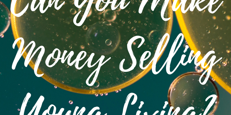 Can You Earn Money Selling Young Living?