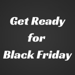 Prepare Now for Black Friday