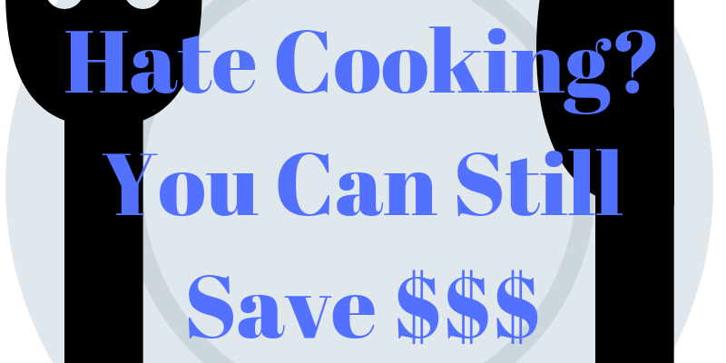 Saving on Food When You Hate Cooking