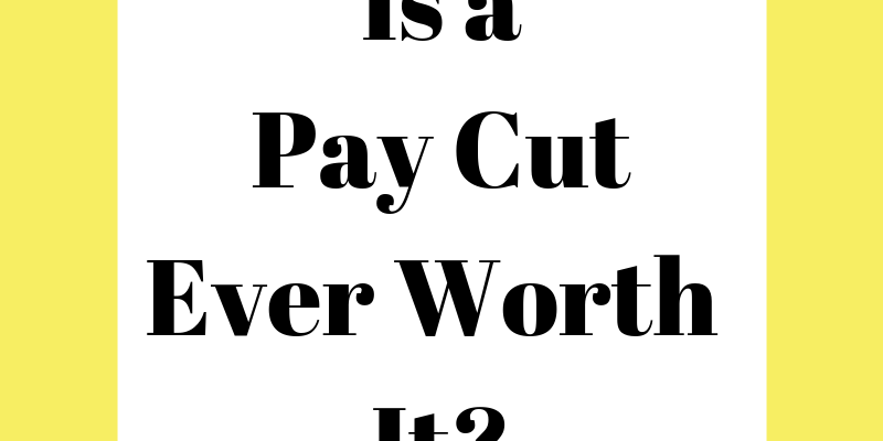 Is a Pay Cut Ever Worth It?