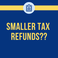 Why is my tax refund smaller this year?