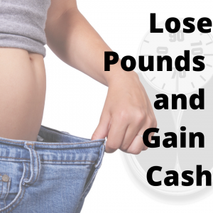 lose pounds while gaining cash